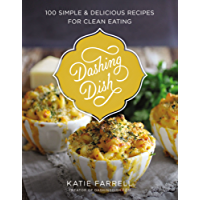 Dashing Dish: 100 Simple and Delicious Recipes for Clean Eating
