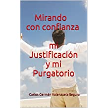 Mirando con confianza mi Justificación y mi Purgatorio (Spanish Edition) Jul 13, 2014