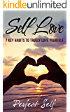 Self Love: 7 Key Habits To Truely Love Yourself (Love Yourself,Self Acceptance,Self Confidence,Self Esteem,Self Improvement,Happiness,Depression Book 4)