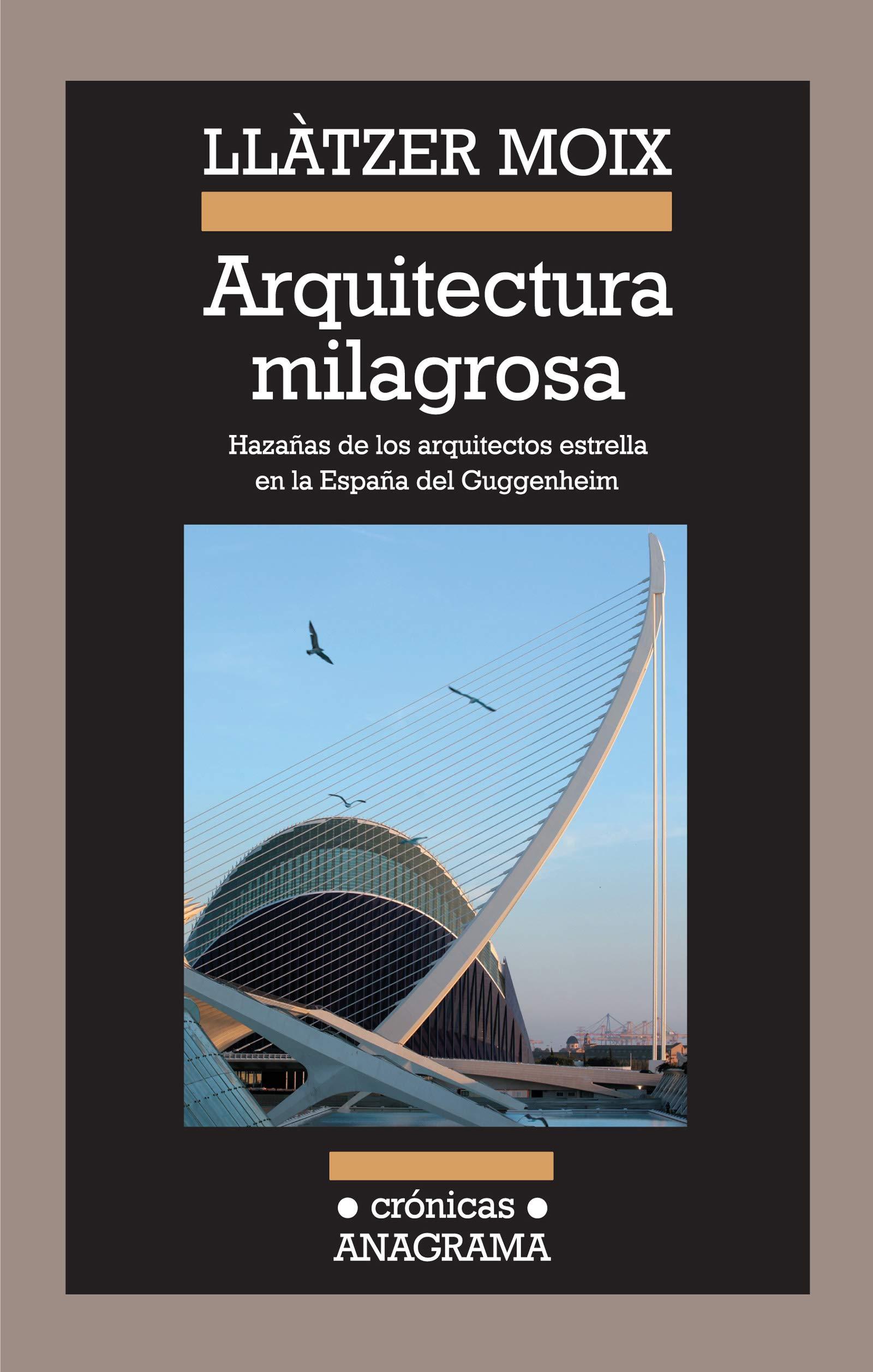Arquitectura milagrosa: Hazañas de los arquitectos estrella en la España del Guggenheim Crónicas: Amazon.es: Moix Puig, Llàtzer: Libros