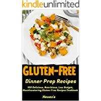 Gluten-Free Dinner Prep Recipes: 100 Delicious, Nutritious, Low Budget, Mouthwatering Gluten-Free Recipes Cookbook