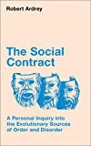 The Social Contract: A Personal Inquiry into the Evolutionary Sources of Order and Disorder (Robert Ardrey's Nature of Man series Book 3)
