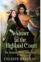 A Sinner at the Highland Court: A Marriage of Convenience Highlander Romance (The Highland Ladies Book 8) Kindle Edition