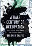 A Half Century of Occupation: Isræl, Palestine, and the World's Most Intractable Conflict