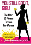 You Still Got It, Girl! The After 50 Fitness Formula for Women
