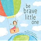 Be Brave Little One: An Inspiring Book About Courage For Babies, Baby Showers, Graduation And More