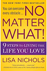 No Matter What!: 9 Steps to Living the Life You Love Kindle Edition