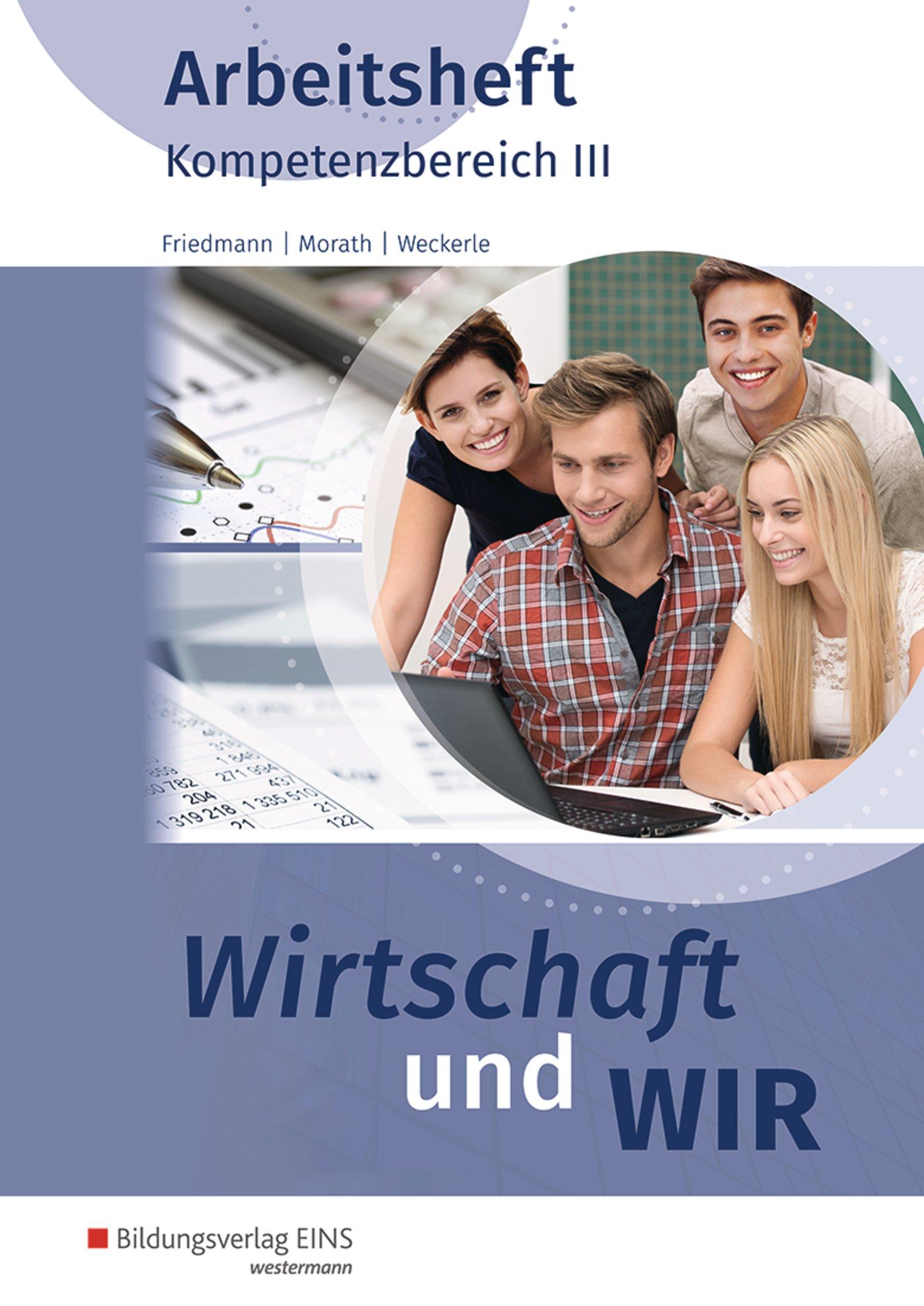 Wirtschaft und WIR: Kompetenzbereich III: Arbeitsheft Broschüre – 1. August 2017 Daniela Weckerle Jana Friedmann Hans Steyer Bildungsverlag EINS
