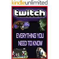 Twitch: Everything You Need to Know: The Scoop on Amazon's Latest Gaming Platform (Apps and Subscriptions Book 3) (English Edition)