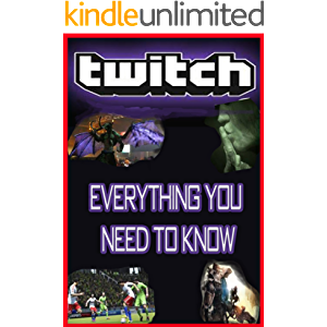 Twitch: Everything You Need to Know: The Scoop on Amazon's Latest Gaming Platform (Apps and Subscriptions Book 3)