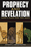 Prophecy and Revelation: God's Plan for the Ages: A Guide to End Time Events