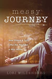 Messy Journey: How Grace & Truth Offer the Prodigal A Way Home
