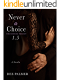 Never a Choice 1.5: Novella from The Choices Trilogy (explicit hot BDSM billionaire valentines short read)