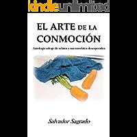 El arte de la conmoción: Antología salvaje de relatos y microrrelatos desesperados
