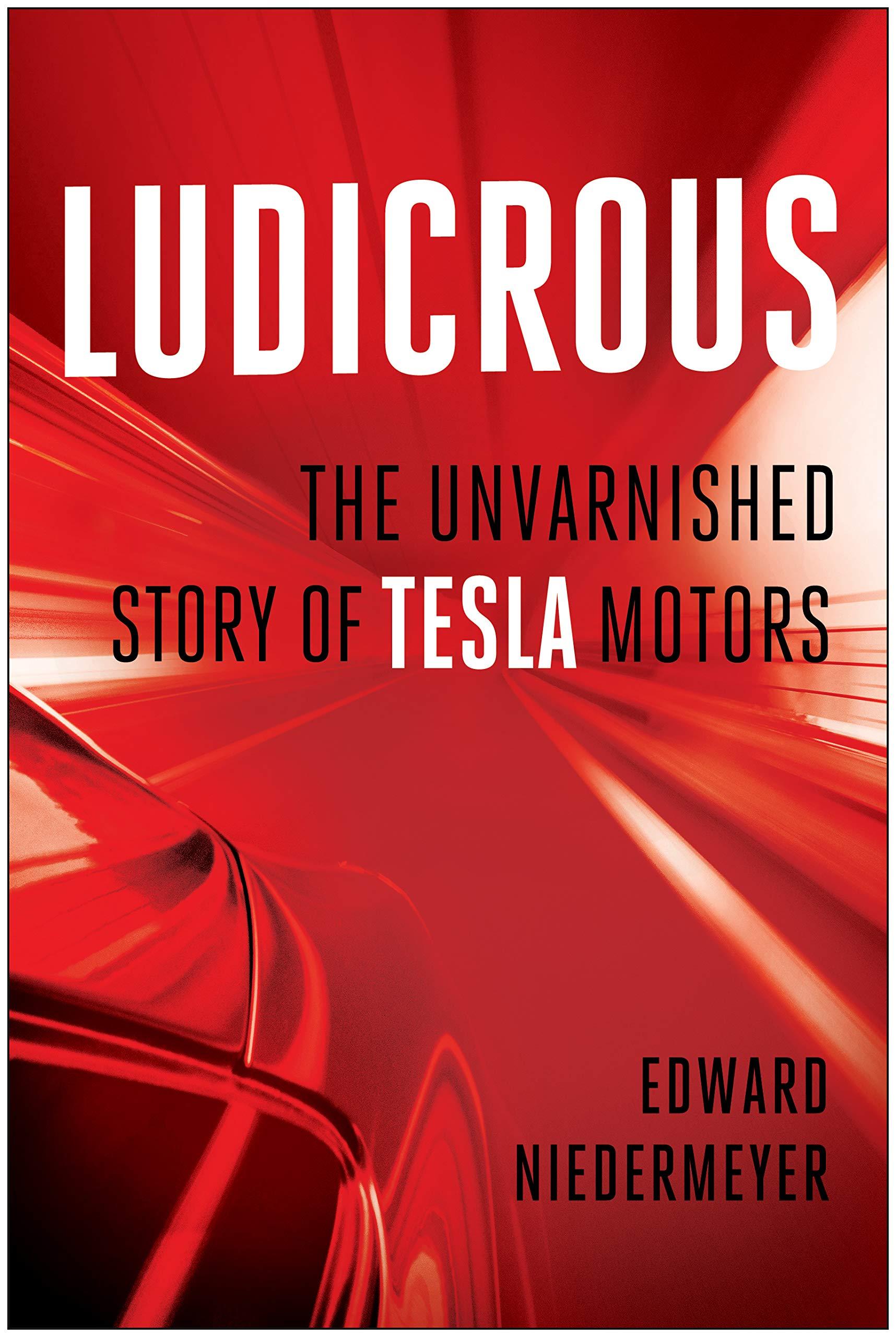 Ludicrous The Unvarnished Story Of Tesla Motors Edward