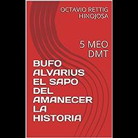 BUFO ALVARIUS EL SAPO DEL AMANECER LA HISTORIA: 5 MEO DMT (1)