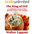 The King of Dip: a cookbook of some of the best dip recipes ever created (Walter Lagasse Cookbook Series)