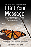 I Got Your Message!: Understanding Signs From Deceased Loved Ones (Always Connected Book 2)