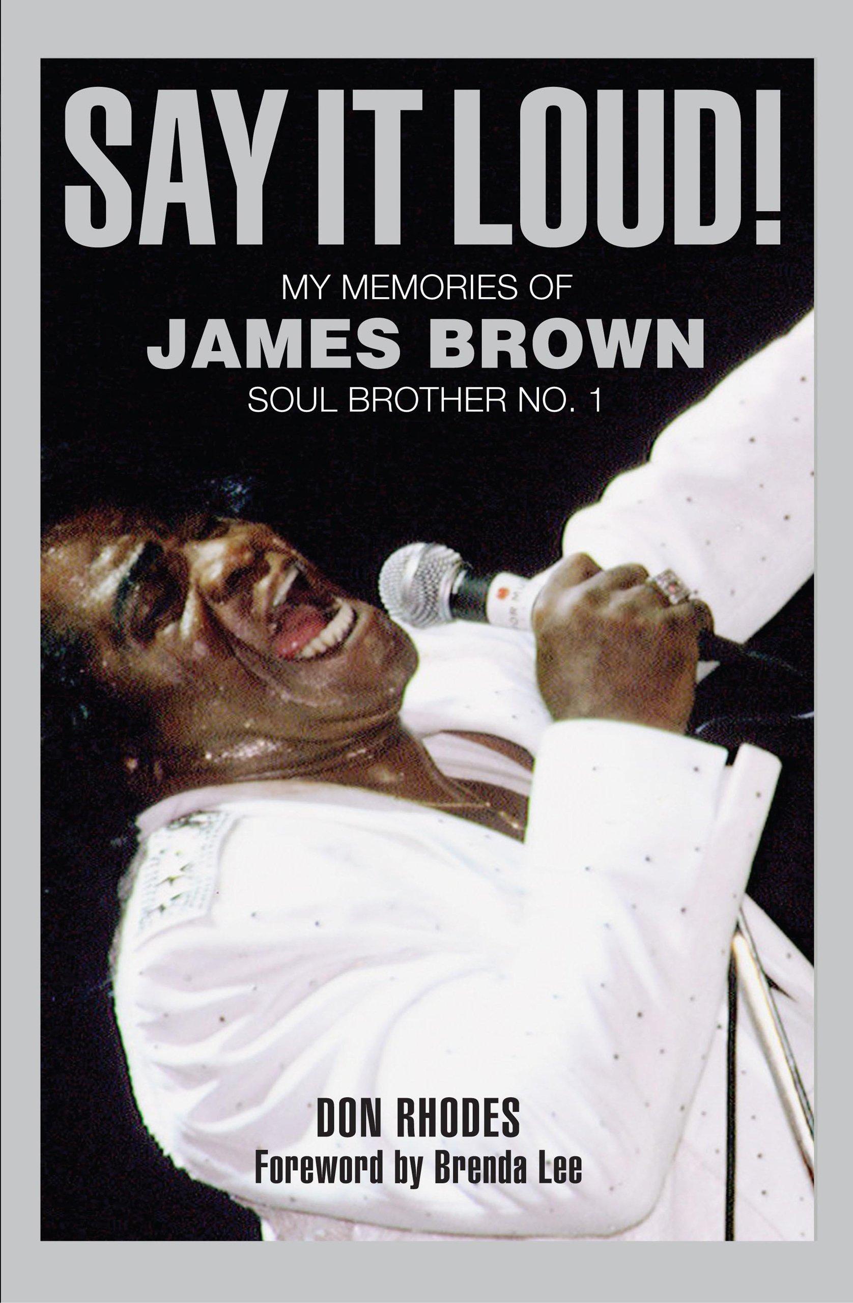 Say It Loud!: My Memories of James Brown, Soul Brother No. 1
