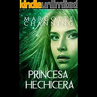 PRINCESA HECHICERA: UNA HISTORIA DE PASIÓN Y AVENTURA ENTRE BERSERKERS Y HECHICERAS (BERSERKERS Y HECHICERAS de CHANNING nº 2)