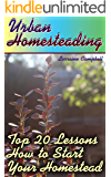 Urban Homesteading: Top 20 Lessons How to Start Your Homestead