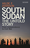 South Sudan: The Untold Story from Independence to the Civil War