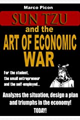 Sun Tzu and the Art of Economic War: Set out your idea. Start your own business. Overcome in the economy. Kindle Edition