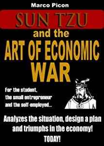 Sun Tzu and the Art of Economic War: Set out your idea. Start your own business. Overcome in the economy.