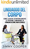Linguaggio Del Corpo: Come Leggere Istantaneamente le Persone e Imparare la Comunicazione Non Verbale (Body Language Guide - Italian Edition)