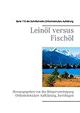 Leinöl versus Fischöl: Herausgegeben von der Bürgervereinigung Orthomolekulare Aufklärung, Isernhagen