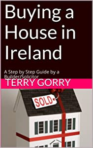Buying a House in Ireland: A Step by Step Guide by a Builder/Solicitor When You Are Looking at Houses for Sale in Ireland