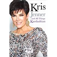 Kris Jenner... And All Things Kardashian (English Edition)