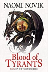 Blood of Tyrants (The Temeraire Series, Book 8) Kindle Edition