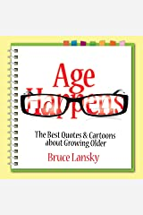 Age Happens: The Best Quotes & Cartoons about Growing Older Kindle Edition