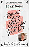 Renew Your Mind, Transform Your Life: How To Convert Your Ideas To Income-Because An Idea Is Not A Business! (Leslie's…