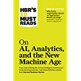 """HBR's 10 Must Reads on AI, Analytics, and the New Machine Age (with bonus article """"Why Every Company Needs an Augmented Reality Strategy"""" by Michael E. Porter and James E. Heppelmann)"""