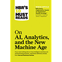 "HBR's 10 Must Reads on AI, Analytics, and the New Machine Age (with bonus article ""Why Every Company Needs an Augmented Reality Strategy"" by Michael E. ... and James E. Heppelmann) (English Edition)"