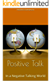 Positive Talk: In a Negative Talking World (Positive change Book 1)