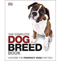 The Complete Dog Breed Guide Book: Choose the Perfect Dog For You