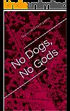 No Dogs, No Gods