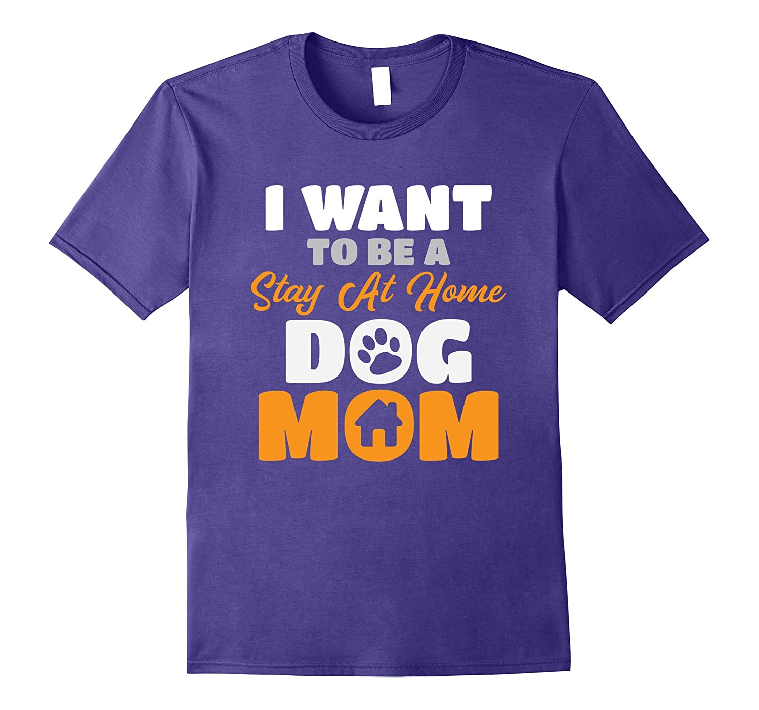 I Want To Be A Stay At Home Dog Mom T-Shirt Dog Lover Tee-FL