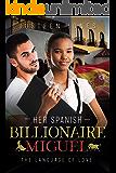 Her Spanish Billionaire Miguel: The Language of Love (Translator, Spanish Billionaire, Hired to Teach English, Finding Love, BWWM Romance)