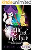 Magic and Mocha: A Coffee Witch Cozy Mystery (Maddie Goodwell Book 3)