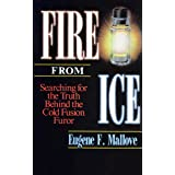 Fire from Ice: Searching for the Truth Behind the Cold Fusion Furor