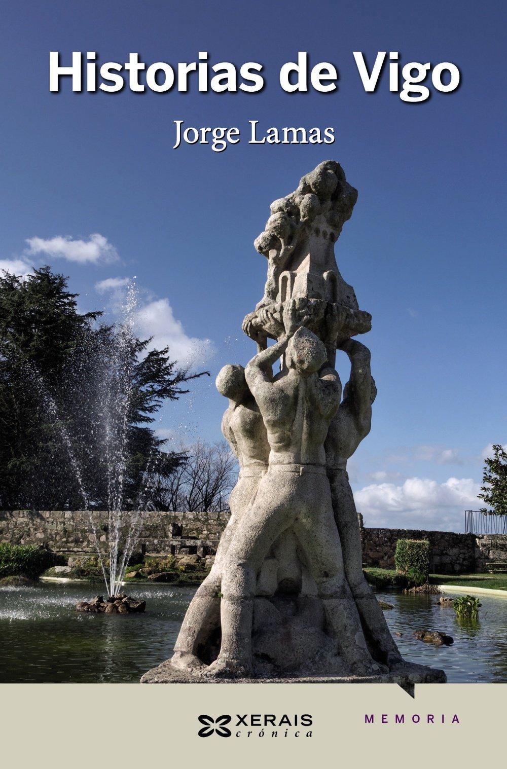 Historias de Vigo (Edición Literaria - Crónica - Memorias) (Gallego) Tapa blanda – 3 may 2018 Jorge Lamas Edicións Xerais 8491213813 Local history