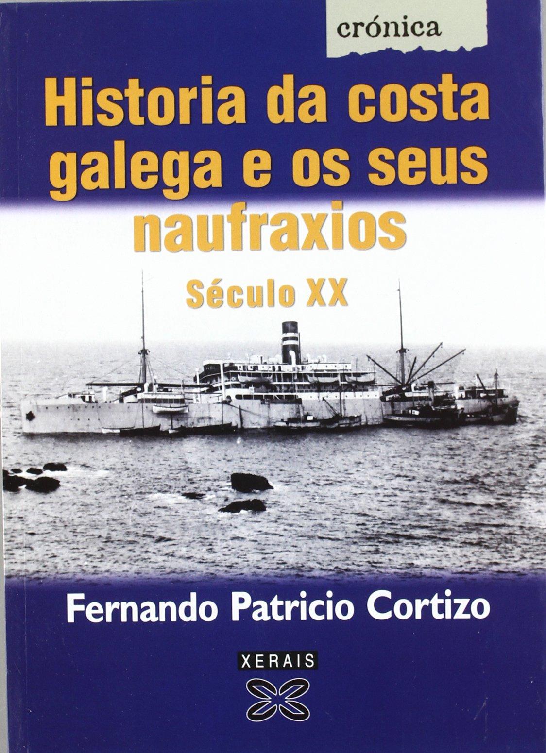 Historia Da Costa Galega E OS Seus Naufraxios / History of the Galician Coast and Its Shipwrecks: Seculo XX (Edicion Literaria) (Galician Edition) PDF