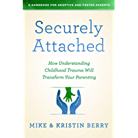Securely Attached: How Understanding Childhood Trauma Will Transform Your Parenting- A Handbook for Adoptive and Foster…