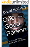 One Good Person: War, Death, Hate, Hope, Love and Catfish