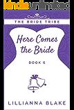 Here Comes the Bride (The Bride Tribe Book 6)