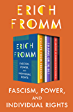 Fascism, Power, and Individual Rights: Escape from Freedom, To Have or To Be?, and The Anatomy of Human Destructiveness